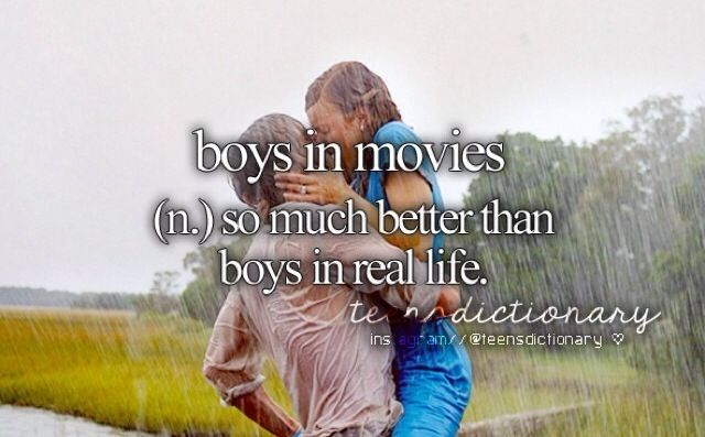 Teens dictionary♡ - boys in movies (n.) Country music and movies made me have high expectations of how a man should treat a woman.