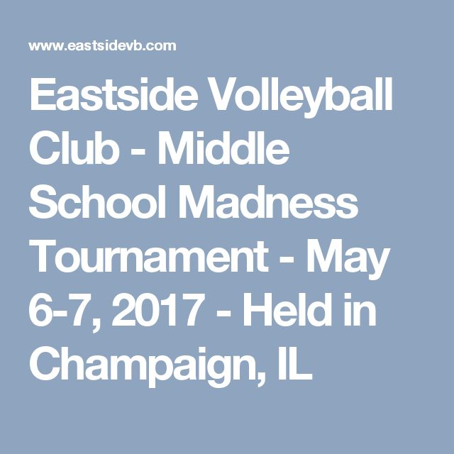 Eastside Volleyball Club - Middle School Madness Tournament - May 6-7, 2017 - Held in Champaign, IL