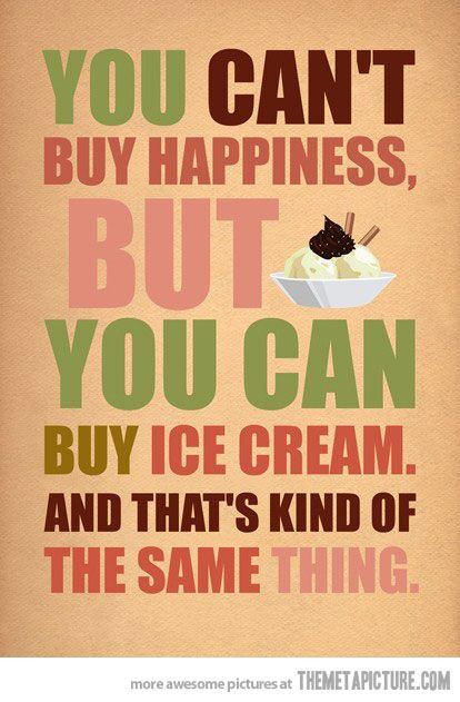 Ice cream does indeed make me a little bit happier...
