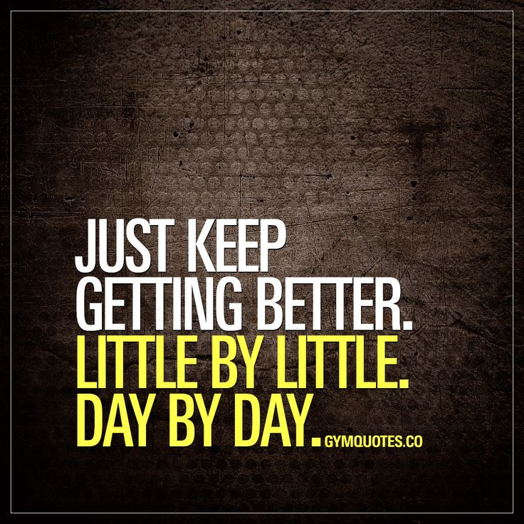 Inspirational Day Quotes: Motivational Quote: Just Keep Getting Better. Little By
