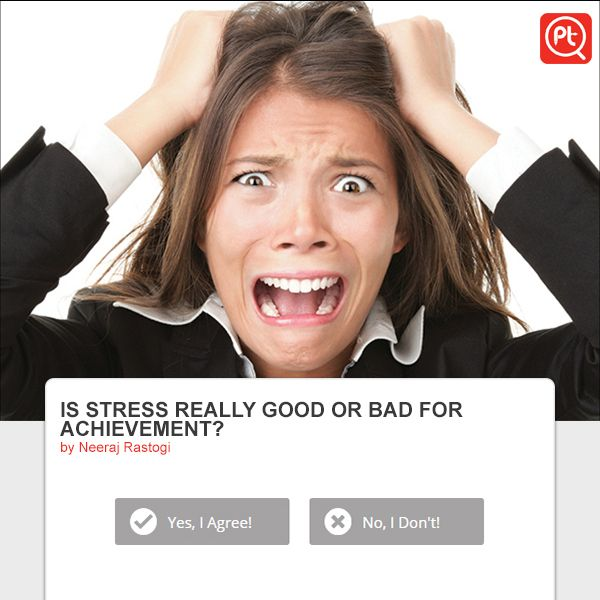 IS #STRESS REALLY #GOOD OR #BAD FOR ACHIEVEMENT? #ExpressYourOpinion