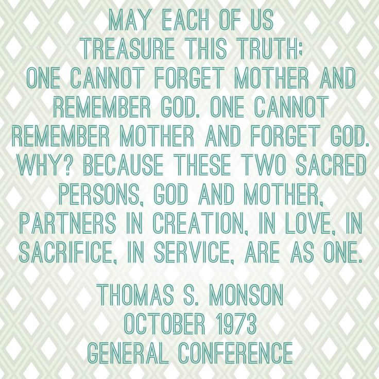 May each of us treasure this truth; one cannot forget mother and remember God. One cannot remember mother and forget God. Why? Because these two sacred persons, God and mother, partners in creation, in love, in sacrifice, in service, are as one. Thomas S. Monson October 1973 General Conference #Thomassmonson #Presidentmonson #LDS #Mormon #LDSConf #Mothersday #Mother #Mom #IBTTCOJCOLDS