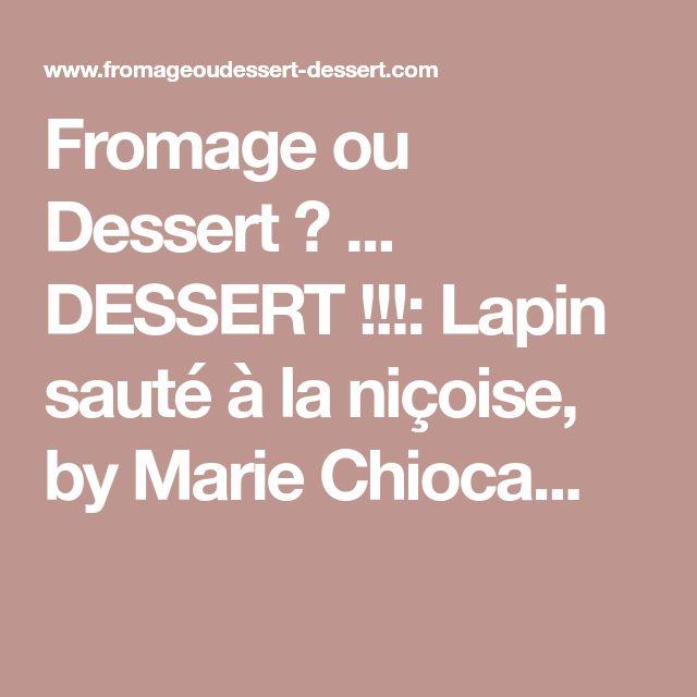 Fromage ou Dessert ? ... DESSERT !!!: Lapin sauté à la niçoise, by Marie Chioca...