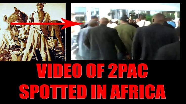 2PAC IS ALIVE VIDEO SIGHTING IN AFRICA THE PROOF THEY DIDN'T WANT YOU TO SEE 2018 - YouTube
