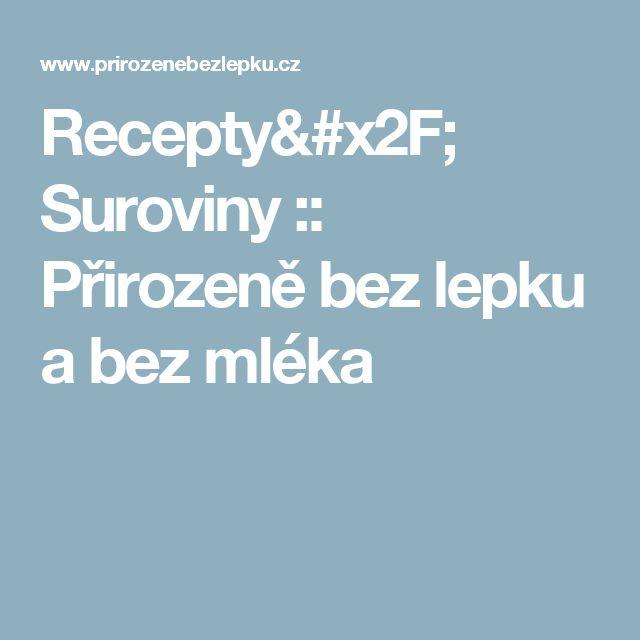 Recepty/ Suroviny :: Přirozeně bez lepku a bez mléka