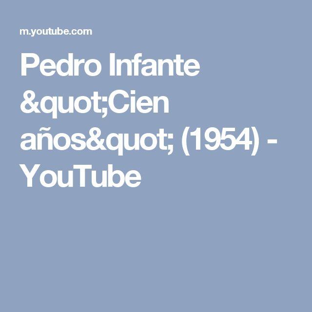 """Pedro Infante """"Cien años"""" (1954) - YouTube"""
