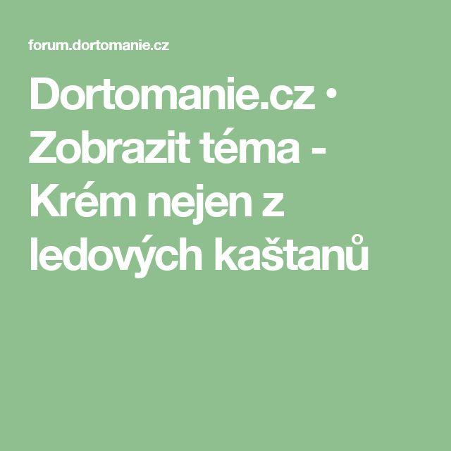 Dortomanie.cz • Zobrazit téma - Krém nejen z ledových kaštanů