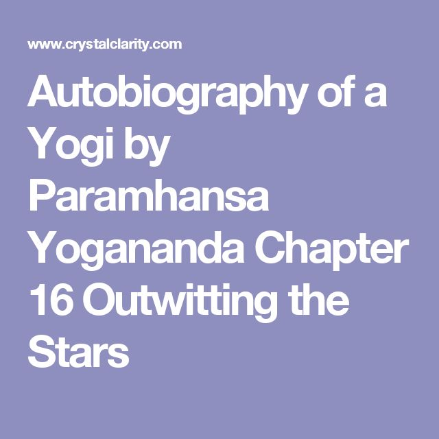 Autobiography of a Yogi by Paramhansa Yogananda Chapter 16 Outwitting the Stars