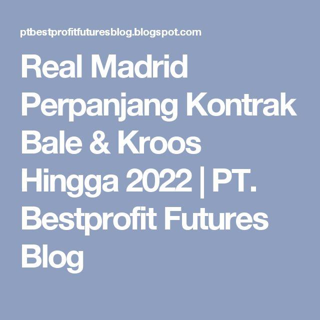 Real Madrid Perpanjang Kontrak Bale & Kroos Hingga 2022   PT. Bestprofit Futures Blog