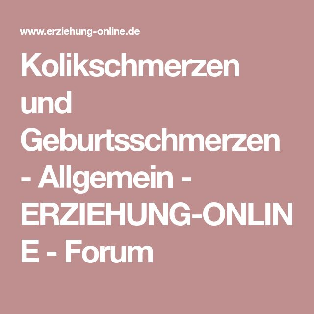 Kolikschmerzen und Geburtsschmerzen - Allgemein - ERZIEHUNG-ONLINE - Forum