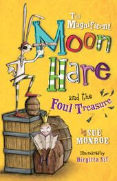 The Magnificent Moon Hare and the Foul Treasure (The Magnificent Moon Hare #2) by Sue Monroe, ill by Birgitta Sif