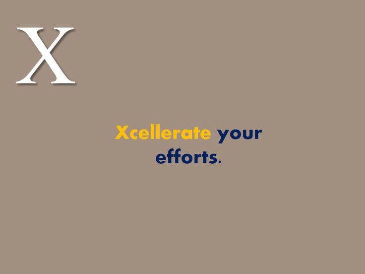 #Xcellerate your #efforts.