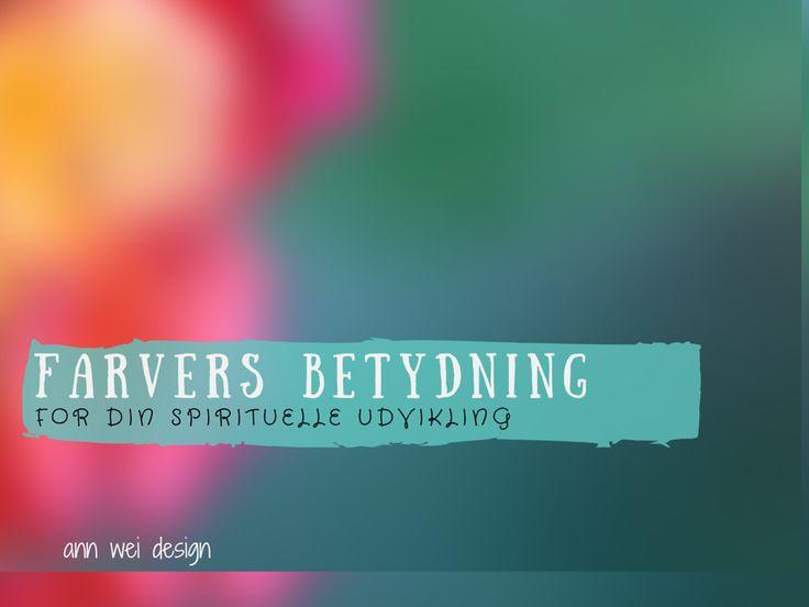 Farver har betydning for vores velbefindende! Se mere her: http://www.annweidesign.com/farvers-betydning-for-spirituel-udvikling/