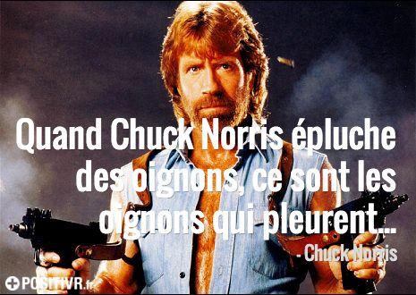 """""""Quand Chuck Norris épluche des oignons, ce sont les oignons qui pleurent..."""" / Chuck Norris - http://positivr.fr/"""