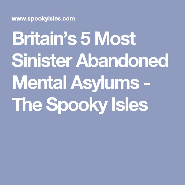 Britain's 5 Most Sinister Abandoned Mental Asylums - The Spooky Isles