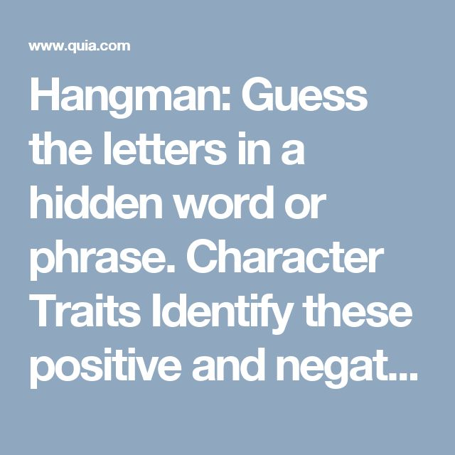 Hangman: Guess the letters in a hidden word or phrase. Character Traits Identify these positive and negative character traits Online website for SS1CG1