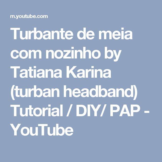 Turbante de meia com nozinho by Tatiana Karina (turban headband) Tutorial / DIY/ PAP - YouTube