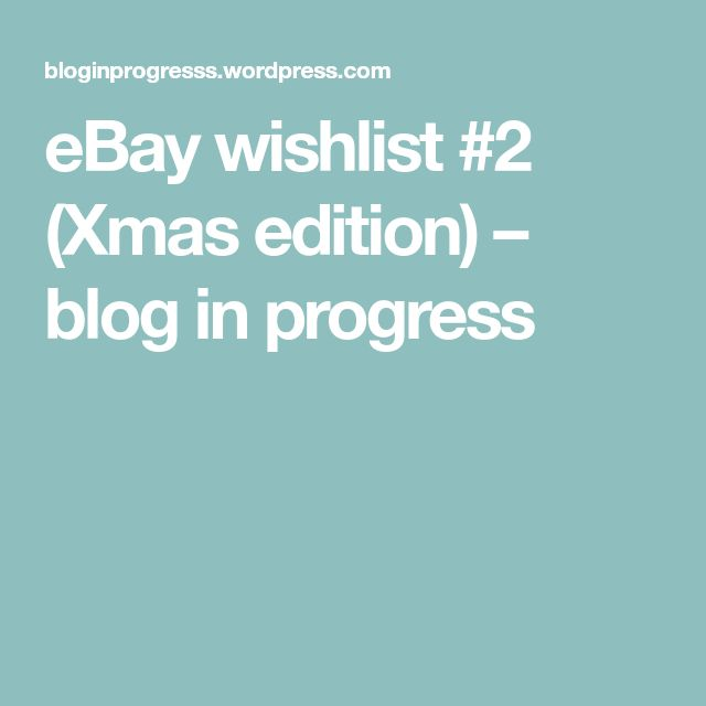 eBay wishlist #2 (Xmas edition) – blog in progress