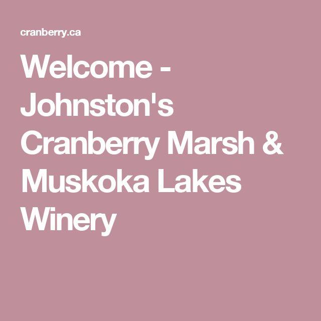 Welcome - Johnston's Cranberry Marsh & Muskoka Lakes Winery