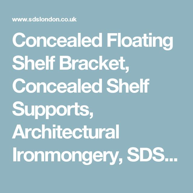 Concealed Floating Shelf Bracket, Concealed Shelf Supports, Architectural Ironmongery, SDS London