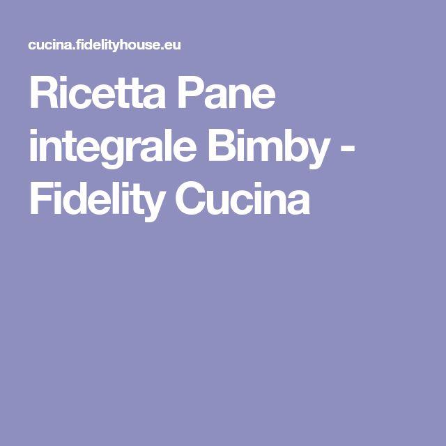 Ricetta Pane integrale Bimby - Fidelity Cucina