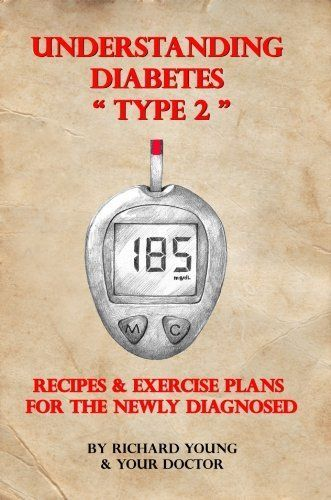 Understanding Diabetes Type 2: Recipes & Exercise Plans for the Newly Diagnosed (Physician Support Guides) by Richard Young, http://www.amazon.com/dp/B00A7GPNVI/ref=cm_sw_r_pi_dp_cP0arb0SXGRKE