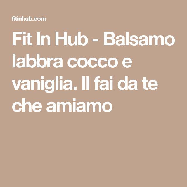 Fit In Hub - Balsamo labbra cocco e vaniglia. Il fai da te che amiamo