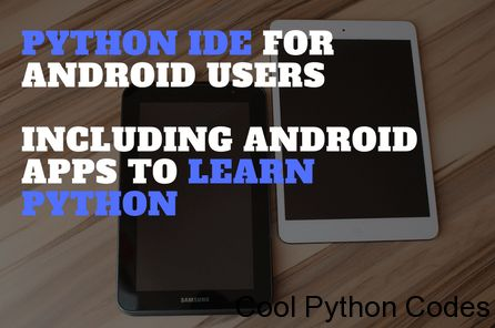 Python IDE for android and Android app to learn Python