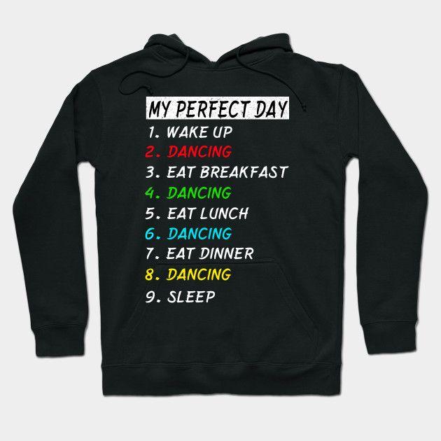 Wake Up Eat Sleep T Shirt Funny Cool Tee Gift Dancing Hoodie In