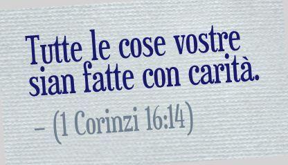 Tutte le cose vostre sian fatte con carità. (1 Corinzi 16:14)