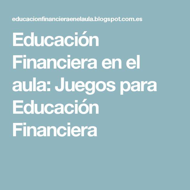 Educación Financiera en el aula: Juegos para Educación Financiera