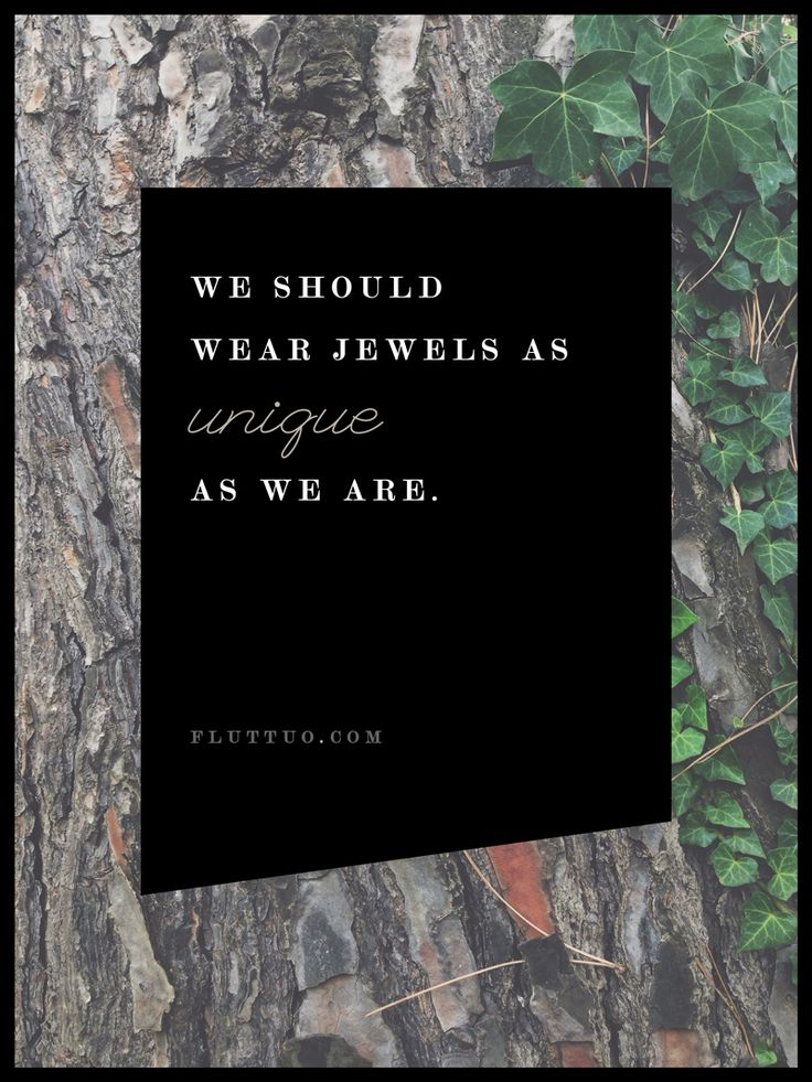 We should wear jewels as unique as we are. www.fluttuo.com