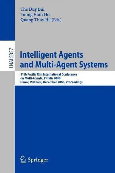 Intelligent Agents and Multi-agent Systems: 11th Pacific Rim International Conference on Multi-agents, Prima 2008...