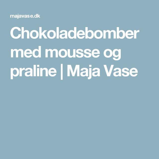 Chokoladebomber med mousse og praline | Maja Vase