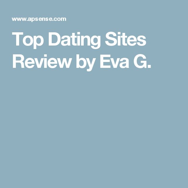 Top Dating Sites Review by Eva G.