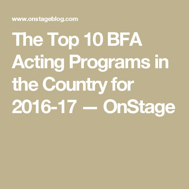 The Top 10 BFA Acting Programs in the Country for 2016-17 — OnStage