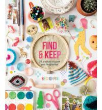 Find and Keep: 26 Projects to Spark Your Imagination