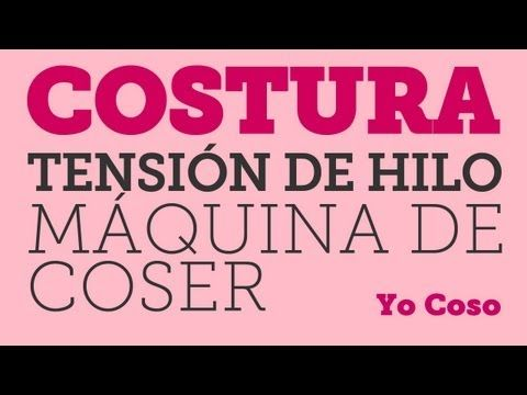 ▶ Costura: Ajustes de Tensión en Máquina de Coser - Bobina & Superior - YouTube