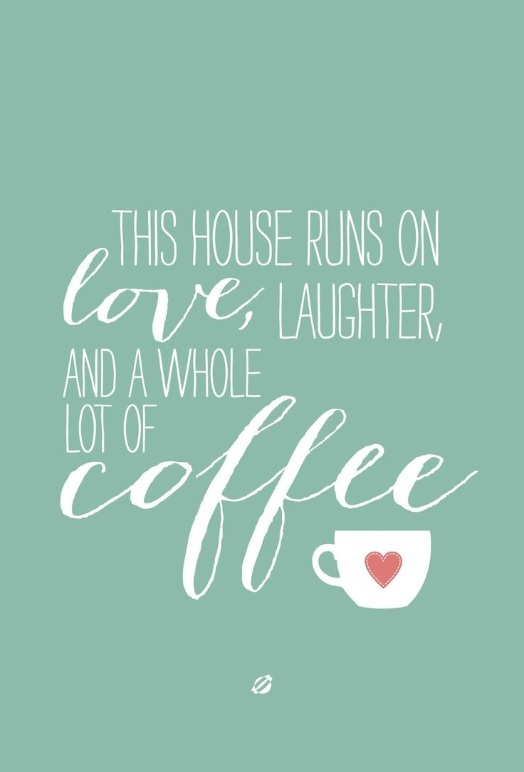 This house runs on love, laugher and a whole lot of coffee!