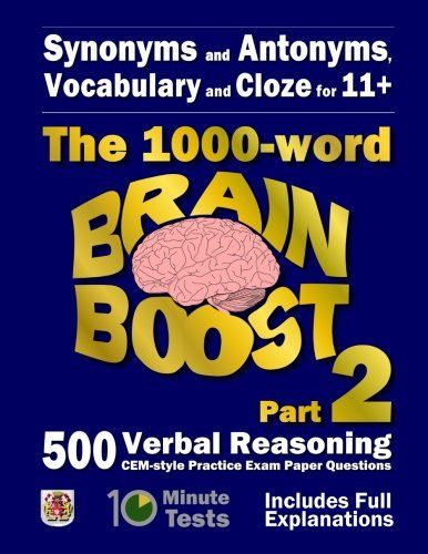 From 7.84:Synonyms And Antonyms Vocabulary And Cloze: The 1000 Word 11 Brain Boost Part 2: 500 More Cem Style Verbal Reasoning Exam Paper Questions In 10 Minute Tests