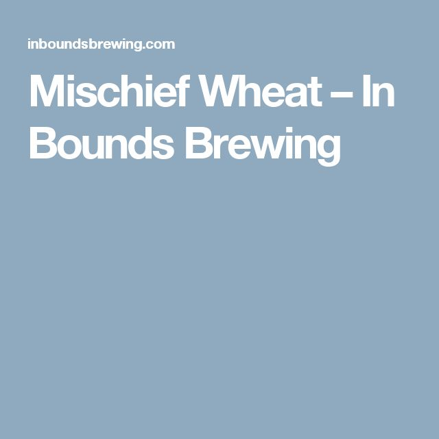 Mischief Wheat – In Bounds Brewing
