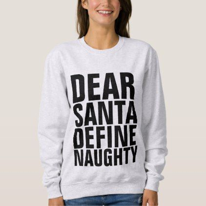 Funny Ladies Christmas T-shirts DEFINE NAUGHTY Sweatshirt - Xmas ChristmasEve Christmas Eve Christmas merry xmas family kids gifts holidays Santa