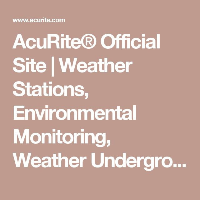 AcuRite® Official Site   Weather Stations, Environmental Monitoring, Weather Underground Weather Stations, Smart Home Sensors, Thermometers, Humidity, Timers & Clocks by AcuRite