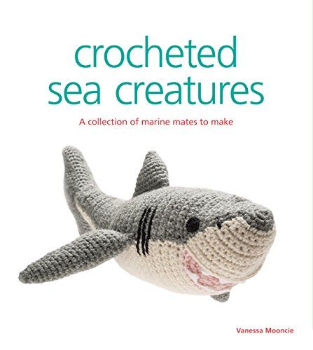 Crocheted Sea Creatures: A Collection of Marine Mates to Make