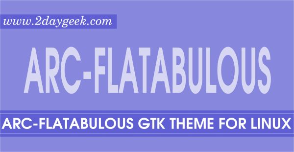 As a Theme lovers, i don't want to explain about Arc GTK Theme & Flatabulous GTK Theme both are highly used by Linux users and Arc GTK Theme is one of the best theme ever because few distributions are already included Arc theme by default with few modification based on their distro style such as Linux Lite, Manjaro & Ubuntu 16.10.