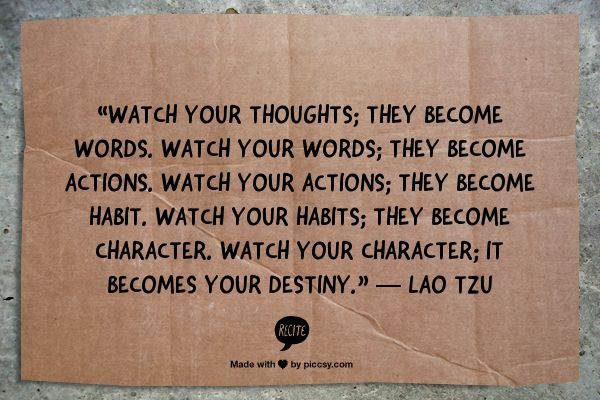 """""""Watch your thoughts; they become words. Watch your words ..."""