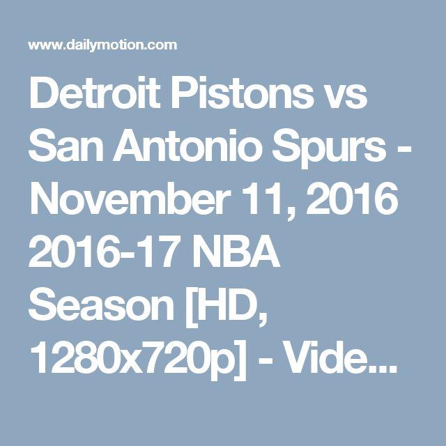Detroit Pistons vs San Antonio Spurs - November 11, 2016 2016-17 NBA Season [HD, 1280x720p] - Video Dailymotion