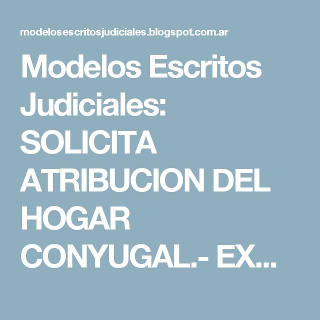 Modelos Escritos Judiciales: SOLICITA ATRIBUCION DEL HOGAR CONYUGAL.- EXCLUSION DEL DEMANDADO DE LA VIVIENDA