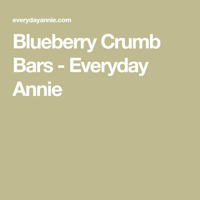 Blueberry Crumb Bars - Everyday Annie