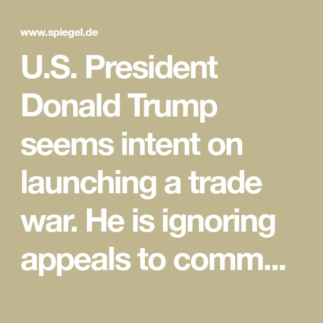 U.S. President Donald Trump seems intent on launching a trade war. He is ignoring appeals to common sense coming from Europe and Asia, but one country stands to lose more than any other: Germany.  By DER SPIEGEL Staff